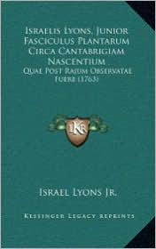 Israelis Lyons, Junior Fasciculus Plantarum Circa Cantabrigiam Nascentium: Quae Post Rajum Observatae Fuere (1763) - Israel Lyons Jr.