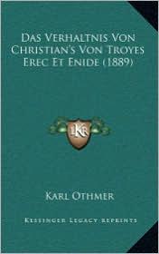Das Verhaltnis Von Christian's Von Troyes Erec Et Enide (1889) - Karl Othmer