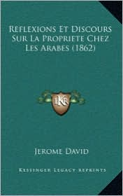 Reflexions Et Discours Sur La Propriete Chez Les Arabes (1862) - Jerome David