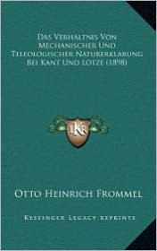 Das Verhaltnis Von Mechanischer Und Teleologischer Naturerklarung Bei Kant Und Lotze (1898) - Otto Heinrich Frommel