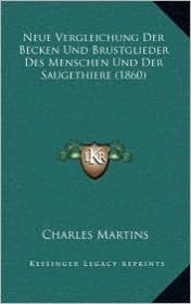 Neue Vergleichung Der Becken Und Brustglieder Des Menschen Und Der Saugethiere (1860) - Charles Martins
