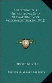 Anleitung Zur Einrichtung Und Verwaltung Von Volksbibliotheken (1902) - Rudolf Kuster