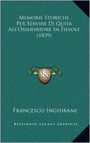 Memorie Storiche Per Servire Di Quita All'Osservatore In Fiesole (1839)