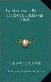 La Mauvaise Presse Dernier Dilemme (1868) - E. Dentu E. Dentu Publisher