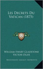 Les Decrets Du Vatican (1875) - William Ewart Gladstone, Victor Oger (Translator)