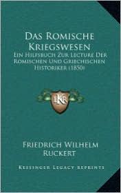 Das Romische Kriegswesen: Ein Hilfsbuch Zur Lecture Der Romischen Und Griechischen Historiker (1850)