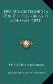 Der Minoritenorden Zur Zeit Des Grossen Schismas (1893) - Otto Huttebrauker