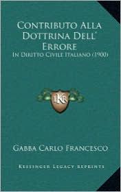 Contributo Alla Dottrina Dell' Errore: In Diritto Civile Italiano (1900) - Gabba Carlo Francesco