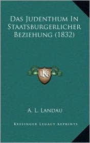Das Judenthum In Staatsburgerlicher Beziehung (1832) - A. L. Landau