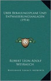 Uber Bebauungsplane Und Entwasserungsanlagen (1914) - Robert Leon Adolf Weyrauch