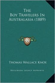 The Boy Travelers In Australasia (1889) - Thomas Wallace Knox