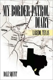 My Border Patrol Diary: Laredo, Texas - Dale Squint