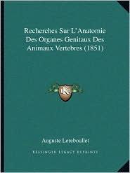 Recherches Sur L'Anatomie Des Organes Genitaux Des Animaux Vertebres (1851) - Auguste Lereboullet