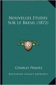 Nouvelles Etudes Sur Le Bresil (1872) - Charles Pradez