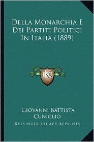 Della Monarchia E Dei Partiti Politici in Italia (1889) - Giovanni Battista Cuniglio