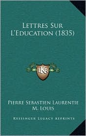 Lettres Sur L'Education (1835) - Pierre Sebastien Laurentie, M. Louis (Introduction)