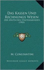 Das Kassen Und Rechnungs Wesen: Der Deutschen Stadtgemeinden (1903) - M. Constantini