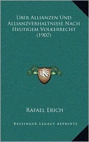 Uber Allianzen Und Allianzverhaltnisse Nach Heutigem Volkerrecht (1907) - Rafael Erich