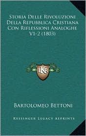 Storia Delle Rivoluzioni Della Repubblica Cristiana Con Riflessioni Analoghe V1-2 (1803) - Bartolomeo Bettoni