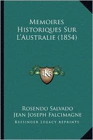 Memoires Historiques Sur L'Australie (1854) - Rosendo Salvado, Jean Joseph Falcimagne (Translator)