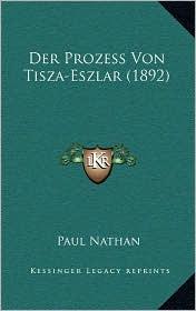 Der Prozess Von Tisza-Eszlar (1892) - Paul Nathan