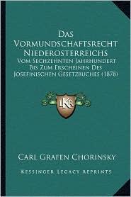 Das Vormundschaftsrecht Niederosterreichs: Vom Sechzehnten Jahrhundert Bis Zum Erscheinen Des Josefinischen Gesetzbuches (1878) - Carl Grafen Chorinsky