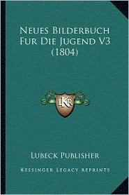 Neues Bilderbuch Fur Die Jugend V3 (1804) - Lubeck Publisher