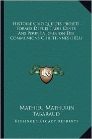 Histoire Critique Des Projets Formes Depuis Trois Cents ANS Pour La Reunion Des Communions Chretiennes (1824) - Mathieu Mathurin Tabaraud