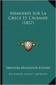 Memoires Sur La Grece Et L'Albanie (1827) - Ibrahim-Manzour-Efendi