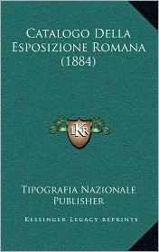 Catalogo Della Esposizione Romana (1884) - Tipografia Nazionale Publisher