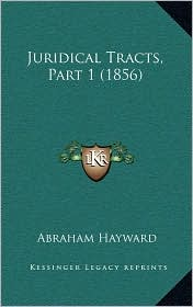 Juridical Tracts, Part 1 (1856) - Abraham Hayward
