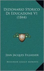 Dizionario Storico Di Educazione V1 (1844) - Jean Jacques Fillassier