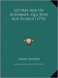 Lettres Sur Un Automate, Qui Joue Aux Echecs (1772) - Louis Dutens