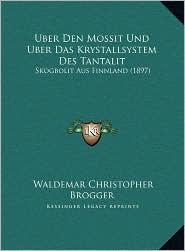 Uber Den Mossit Und Uber Das Krystallsystem Des Tantalit: Skogbolit Aus Finnland (1897) - Waldemar Christopher Brogger