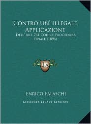 Contro Un' Illegale Applicazione: Dell' Art. 764 Codice Procedura Penale (1896) - Enrico Falaschi