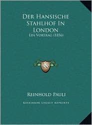 Der Hansische Stahlhof In London: Ein Vortrag (1856) - Reinhold Pauli