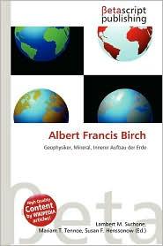 Albert Francis Birch - Lambert M. Surhone (Editor), Mariam T. Tennoe (Editor), Susan F. Henssonow (Editor)