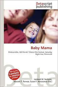 Baby Mama - Lambert M. Surhone (Editor), Mariam T. Tennoe (Editor), Susan F. Henssonow (Editor)