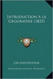 Introduction A la Geographie (1825) - Un Un Instituteur
