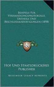 Beispiele Fur Verhandlungsprotokolle, Urtheils Und Beschlussausfertigungen (1898)