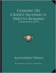 Cessione Dei Crediti Secondo Il Diritto Romano - Alessandro Veralli