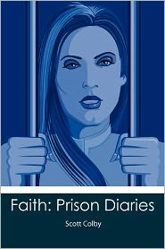 Faith: Prison Diaries - Scott Colby