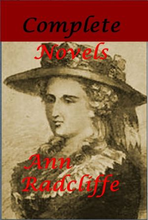 Ann Radcliffe Complete Novels - The Mysteries of Udolpho A Sicilian Romance The Castles of Athlin and Dunbayne The Romance of the Forest The Italian - Ann Radcliffe, Ann Ward Radcliffe