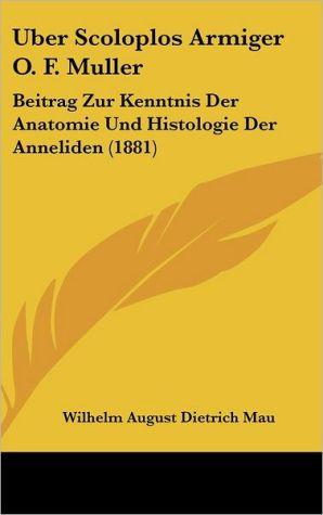 Uber Scoloplos Armiger O.F. Muller: Beitrag Zur Kenntnis Der Anatomie Und Histologie Der Anneliden (1881)