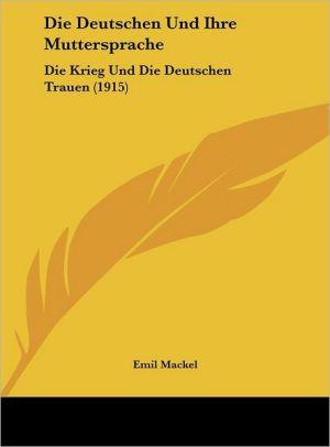 Die Deutschen Und Ihre Muttersprache: Die Krieg Und Die Deutschen Trauen (1915)
