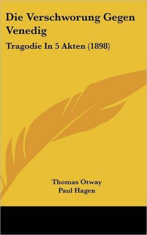 Die Verschworung Gegen Venedig: Tragodie In 5 Akten (1898)