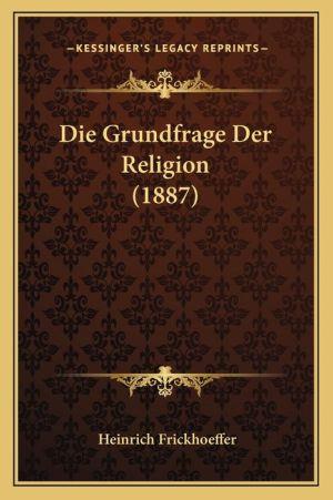 Die Grundfrage Der Religion (1887)