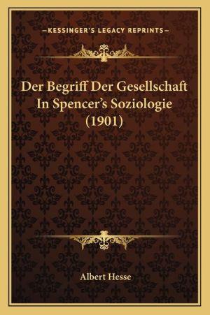 Der Begriff Der Gesellschaft In Spencer's Soziologie (1901)