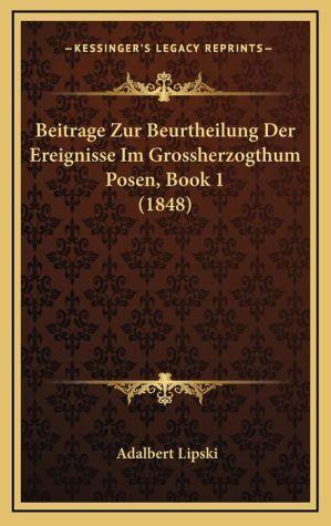 Beitrage Zur Beurtheilung Der Ereignisse Im Grossherzogthum Posen, Book 1 (1848)