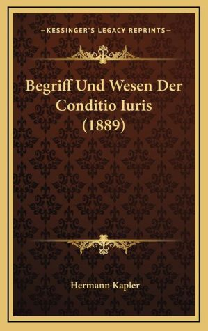 Begriff Und Wesen Der Conditio Iuris (1889)